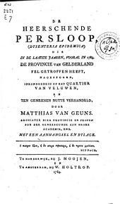 De heerschende persloop, (dysenteria epidemica) die in de laatste jaaren, vooral in 1783. de provincie van Gelderland fel getroffen heeft, nagespoord, inzonderheid op het Quartier van Veluwen, en ten gemeenten nutte verhandeld,