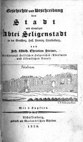 Geschichte und Beschreibung der Stadt und ehemaligen Abtei Seligenstadt ... Mit 3 Kupfern