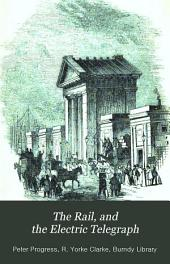 The Rail, and the Electric Telegraph, Comprising a Brief History of Former Modes of Travelling and Telegraphic Communication, with an Account of the Electric Clock, Etc: With Illustrative Anecdotes and Engravings ...