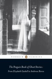 The Penguin Book of Ghost Stories: From Elizabeth Gaskell to Ambrose Bierce