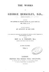 The Works of George Berkeley: Including His Letters to Thomas Prior, Dean Gervais, Mr. Pope, Etc. : to which is Prefixed an Account of His Life, Volume 1