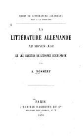 La littérature allemande au moyen-âge et les origines de l'épopée germanique