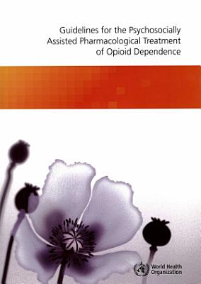 Guidelines for the Psychosocially Assisted Pharmacological Treatment of Opioid Dependence