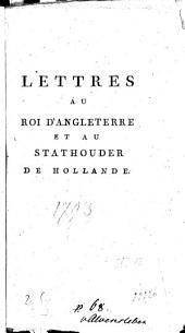 Lettres au roi d'Angleterre et au stathouder de Hollande