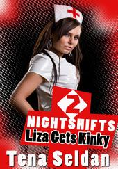 Nightshifts 2: Liza Gets Kinky : Erotic Sex Story: (Adults Only Erotica)
