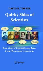 Quirky Sides of Scientists: True Tales of Ingenuity and Error from Physics and Astronomy