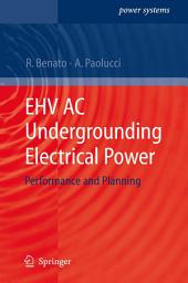 EHV AC Undergrounding Electrical Power: Performance and Planning