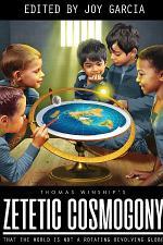 Zetetic Cosmogony: That The World Is Not A Rotating Revolving Globe