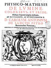 Physico-mathesis de lumine, coloribus, et iride, aliisque sequenti pagina indicatis ... [Francisco Maria Grimaldo]