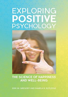 Exploring Positive Psychology  The Science of Happiness and Well Being PDF