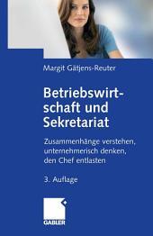 Betriebswirtschaft und Sekretariat: Zusammenhänge verstehen, unternehmerisch denken, den Chef entlasten, Ausgabe 3