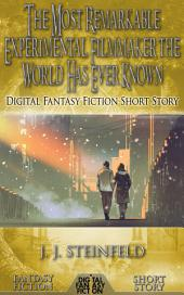 The Most Remarkable Experimental Filmmaker the World Has Ever Known: Digital Fantasy Fiction Short Story