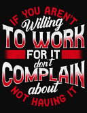 Download If You Aren t Willing To Work For It Don t Complain About Not Having It Book