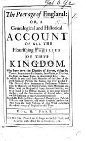 The peerage of England: or, an historical and genealogical account of the present nobility ... continu'd down to this present year, 1709 ... Collected as well from our best historians, publick records, and other sufficient authorities; as from the personal informations of most of the nobility. To which is prefix'd an introduction of the present Royal Family of Great-Britain, trac'd thro' its several branches down to this time, etc. Compiled by Arthur Collins?