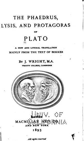 The Phaedrus  Lysis  and Protagoras of Plato   a New and Literal Translation Mainly from the Text of Bekker PDF