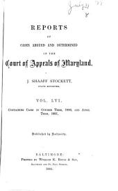 Reports of Cases Argued and Determined in the Court of Appeals of Maryland: Volume 56