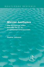 Marxist Aesthetics: The foundations within everyday life for an emancipated consciousness