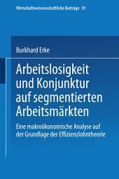 Arbeitslosigkeit und Konjunktur auf segmentierten Arbeitsmärkten: Eine makroökonomische Analyse auf der Grundlage der Effizienzlohntheorie