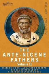 The Ante-Nicene Fathers: The Writings of the Fathers Down to A. D. 325 Volume II - Fathers of the Second Century - Hermas, Tatian, Theophilus, Athenago