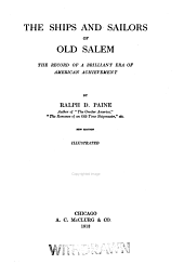 The Ships and Sailors of Old Salem: The Record of a Brilliant Era of American Achievement