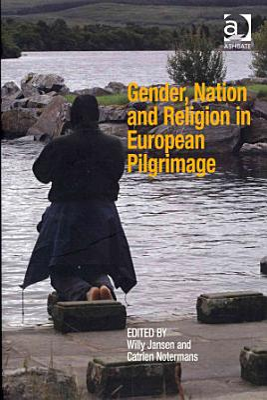 Gender  Nation and Religion in European Pilgrimage PDF