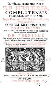 Cl. viri D. Petri Michaelis de Heredia... Operum medicinalium tomus primus in quo juxta Hippocratis, Galeni et Avicennae... tractatur de febribus...