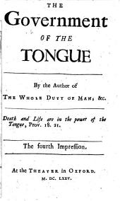 The Government of the Tongue. By the Author of The Whole Duty of Man [i.e. Richard Allestree?] ... The Fourth Impression
