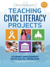 Teaching Civic Literacy Projects: Student Engagement with Social Problems, Grades 4-12