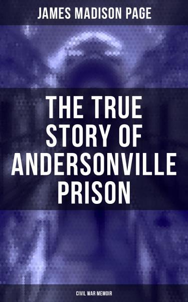 The True Story of Andersonville Prison (Civil War Memoir)