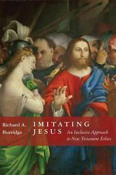 Imitating Jesus: And Inclusive Approach to New Testament Ethics