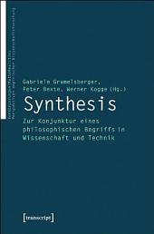 Synthesis: Zur Konjunktur eines philosophischen Begriffs in Wissenschaft und Technik