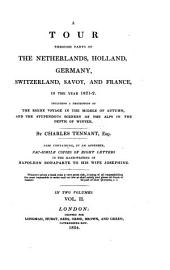 A Tour Through Parts of the Netherlands, Holland, Germany, Switzerland, Savoy, and France, in the Year 1821-2. ... Also Containing ... Fac-simile Copies of Eight Letters ... of Napoleon Bonaparte to His Wife Josephine: Volume 2