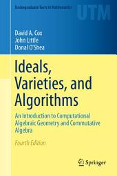 Ideals, Varieties, and Algorithms: An Introduction to Computational Algebraic Geometry and Commutative Algebra, Edition 4