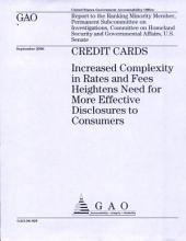 Credit Cards: Increased Complexity in Rates & Fees Heightens Need for More Effective Disclosures to Consumers