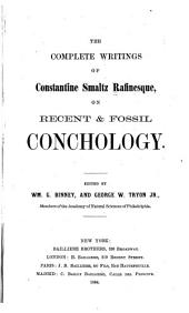 The Complete Writings of Constantine Smaltz Rafinesque: On Recent & Fossil Conchology