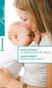 Un bébé pour le Dr Hayes - Docteur sans coeur ?