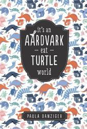 It's an Aardvark-Eat-Turtle World
