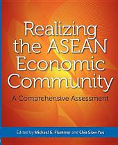 Realizing the ASEAN Economic Community: A Comprehensive Assessment