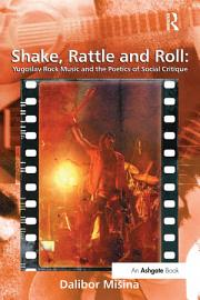 Shake  Rattle And Roll  Yugoslav Rock Music And The Poetics Of Social Critique