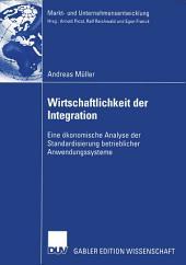 Wirtschaftlichkeit der Integration: Eine ökonomische Analyse der Standardisierung betrieblicher Anwendungssysteme