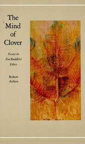 The Mind of Clover: Essays in Zen Buddhist Ethics