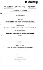 Congress at Panama: Message from the President of the United States, Transmitting the Information Required by a Resolution of the House of Representatives, of 5th Ult. in Relation to the Proposed Congress to be Held at Panama, &c., &c