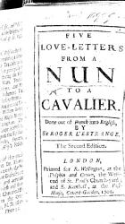 Five Love Letters From A Nun To A Cavalier Done Out Of French Into English By Sir Roger L Estrange A Translation Of The Lettres Portugaises Part I Commonly Attributed To Marianna Alcoforado Translated Into French Or Perhaps Originally Written By Gabriel Joseph De Lavergne Count De Guilleragues Book PDF