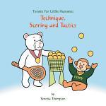 Tennis for Little Humans: Technique, Scoring and Tactics