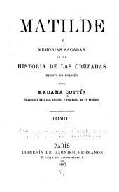 Matilde: ó, Memorias sacadas de la historia de la cruzadas, escrita en francés, Volumen 1