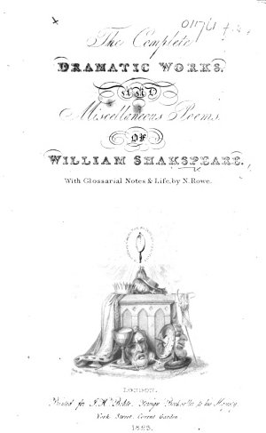 The Complete Dramatic Works  and Miscellaneous Poems  of William Shakspeare  With Glossarial Notes   Life  by N  Rowe   With a Portrait
