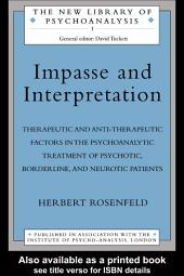 Impasse and Interpretation: Therapeutic and Anti-Therapeutic Factors in the Psychoanalytic Treatment of Psychotic, Borderline, and Neurotic Patients