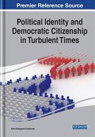 Political Identity and Democratic Citizenship in Turbulent Times PDF