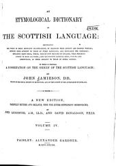 An Etymological Dictionary of the Scottish Language: To which is Prefixed, a Dissertation on the Origin of the Scottish Language, Volume 4