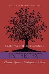 Reading the Allegorical Intertext: Chaucer, Spenser, Shakespeare, Milton